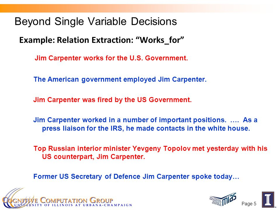 "Beyond Single Variable Decisions Example: Relation Extraction: ""Works_for"" Jim Carpenter works for the U.S. Government. The American government employ"