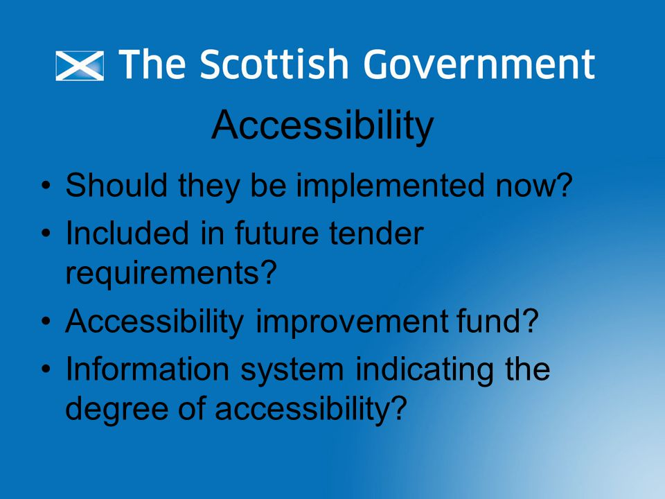Accessibility Should they be implemented now. Included in future tender requirements.