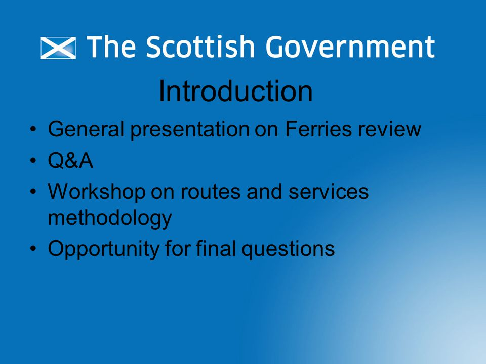 Introduction General presentation on Ferries review Q&A Workshop on routes and services methodology Opportunity for final questions