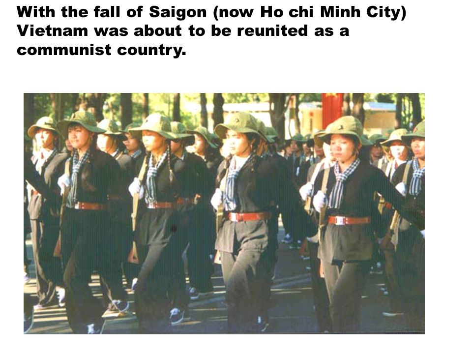 With the fall of Saigon (now Ho chi Minh City) Vietnam was about to be reunited as a communist country.