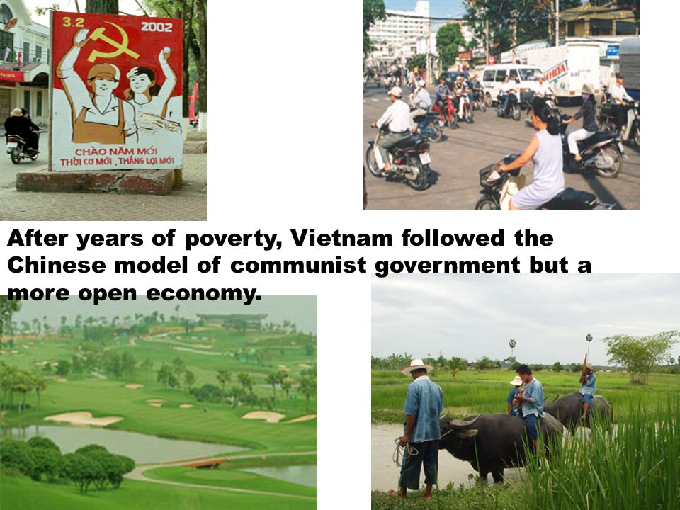 After years of poverty, Vietnam followed the Chinese model of communist government but a more open economy.