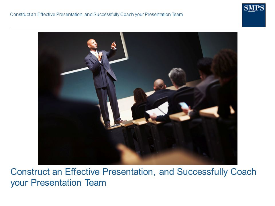 Construct an Effective Presentation, and Successfully Coach your Presentation Team Presentation Development The purpose of the presentation is to sell the decision makers on why they should select your firm, not to tell them about your firm or that your firm can do the project.