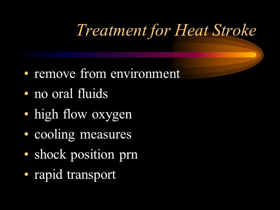 Heat Stroke definition = failure of body's cooling mechanism Symptoms hot, dry, flushed skin ALOC hypotensive - tachycardia seizure