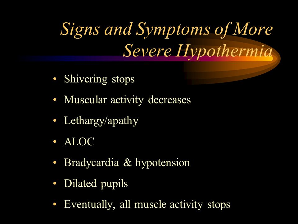 Signs and Symptoms of Mild Hypothermia Shivering Rapid pulse and respirations Red, pale, cyanotic skin