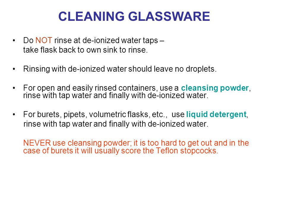 CLEANING GLASSWARE Do NOT rinse at de-ionized water taps – take flask back to own sink to rinse.