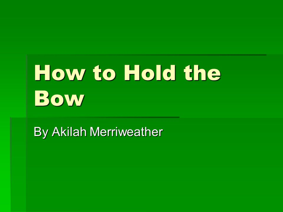 How to Hold the Bow By Akilah Merriweather