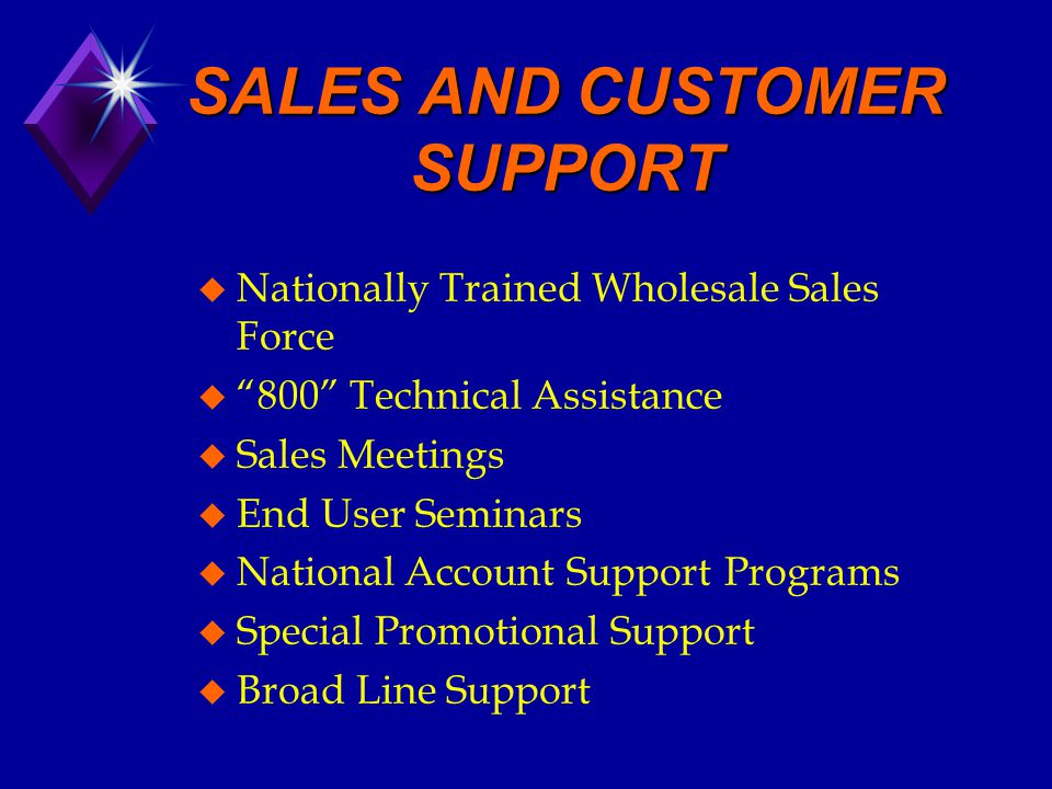 "SALES AND CUSTOMER SUPPORT u Nationally Trained Wholesale Sales Force u ""800"" Technical Assistance u Sales Meetings u End User Seminars u National Acc"