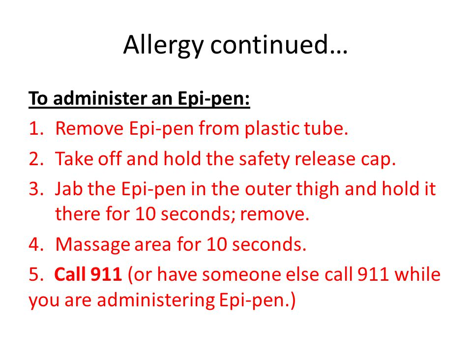 Allergy continued… To administer an Epi-pen: 1.Remove Epi-pen from plastic tube.