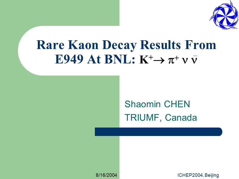 8/16/2004ICHEP2004, Beijing Rare Kaon Decay Results From E949 At BNL: K +     Shaomin CHEN TRIUMF, Canada