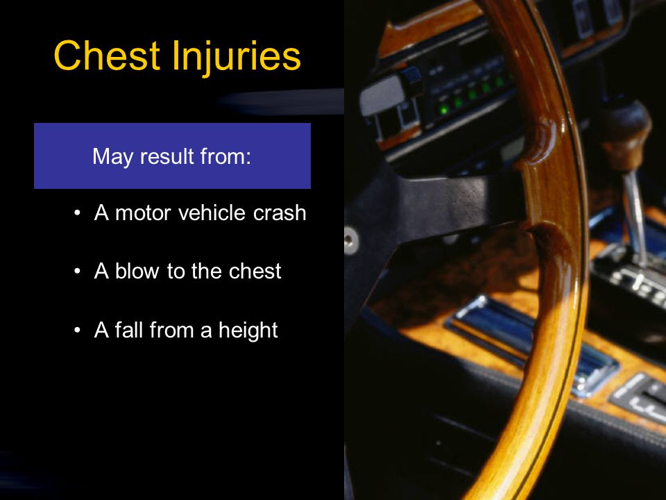6-29 Chest Injuries May result from: A motor vehicle crash A blow to the chest A fall from a height May result from: