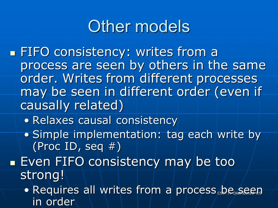 CS677: Distributed OS Causal consistency Causally related writes must be seen by all processes in the same order.