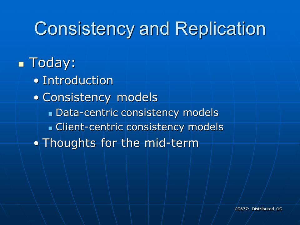 CS677: Distributed OS Other models FIFO consistency: writes from a process are seen by others in the same order.
