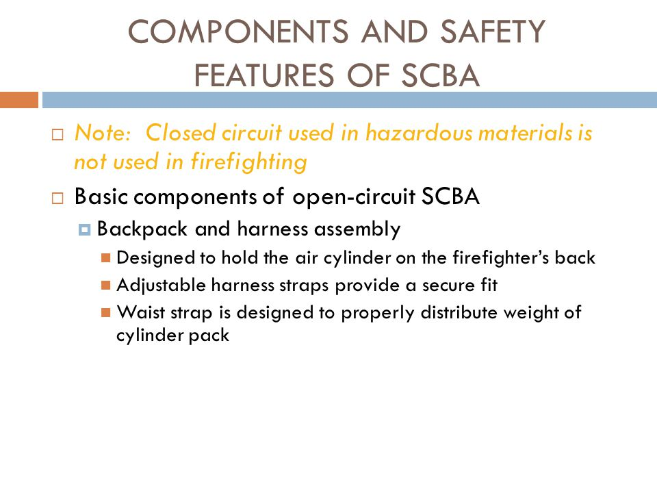 USES AND LIMITATIONS OF SCBA  Limited visibility  Decreased ability to communicate  Increased weight  Decreased mobility