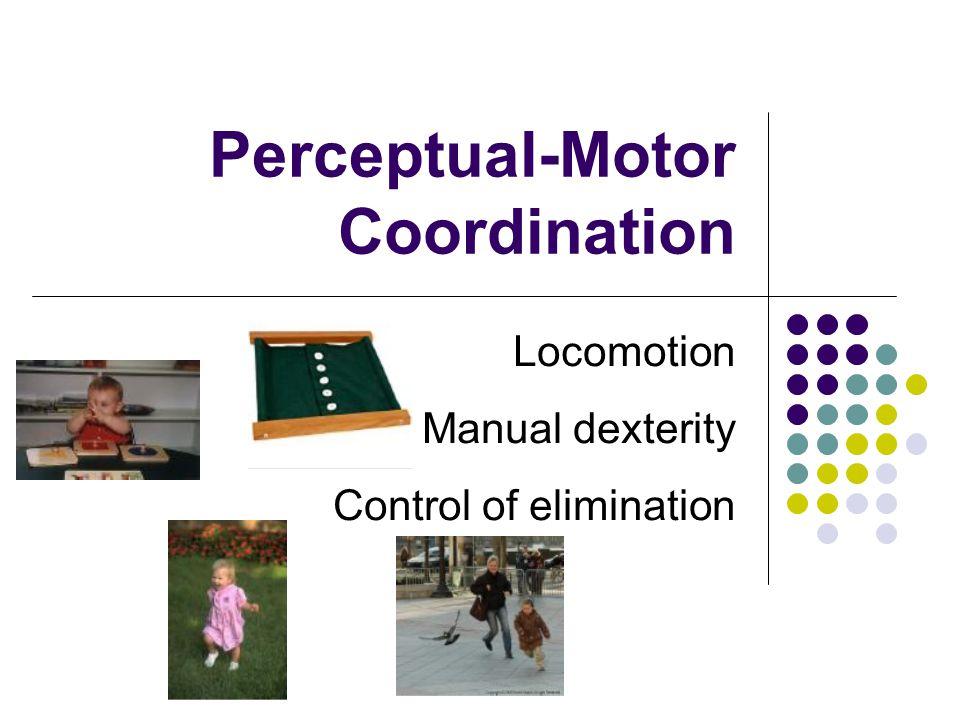 Perceptual-Motor Coordination Locomotion Manual dexterity Control of elimination