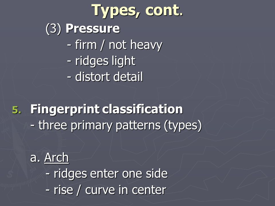 Types, cont. (3) Pressure (3) Pressure - firm / not heavy - ridges light - distort detail 5.
