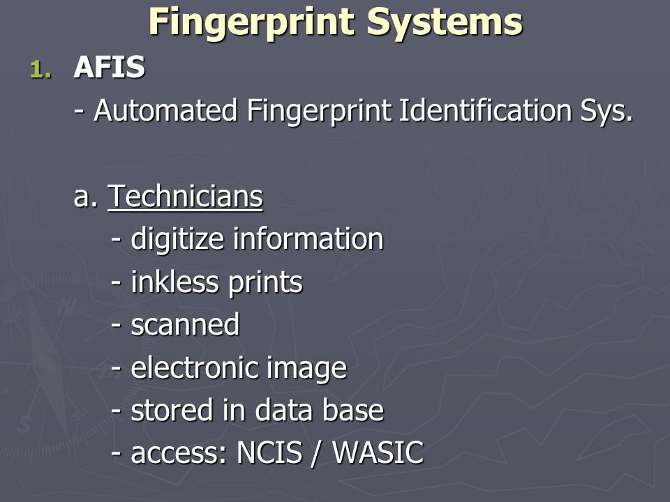 Fingerprint Systems 1. AFIS - Automated Fingerprint Identification Sys.