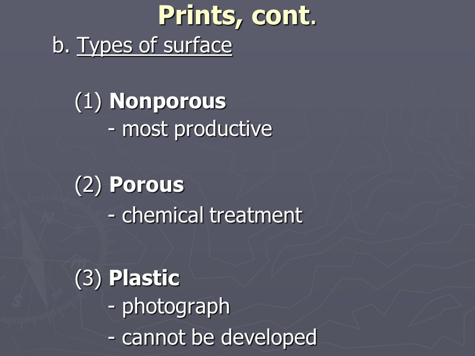 Prints, cont. b. Types of surface (1) Nonporous (1) Nonporous - most productive - most productive (2) Porous (2) Porous - chemical treatment - chemica