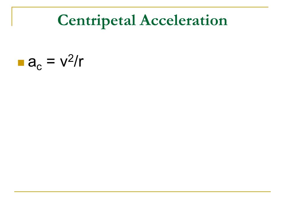 Centripetal Acceleration a c = v 2 /r