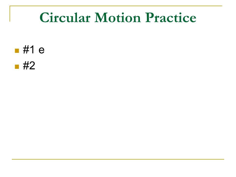 Circular Motion Practice #1 e #2