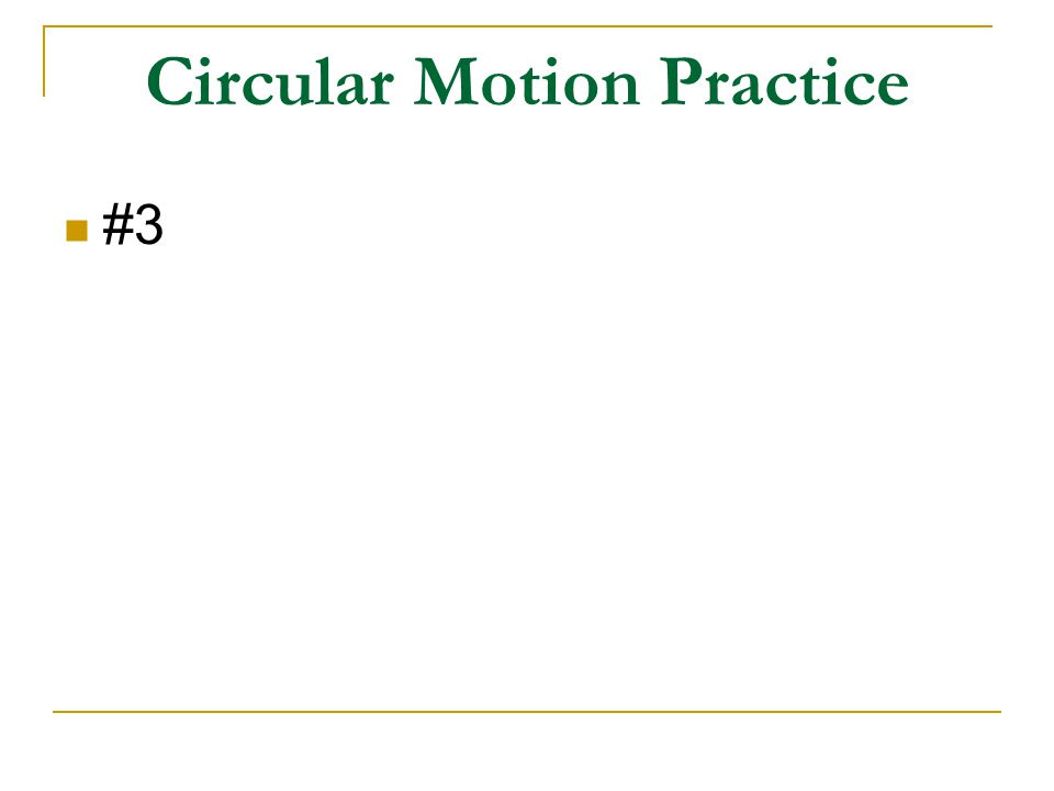 Circular Motion Practice #3