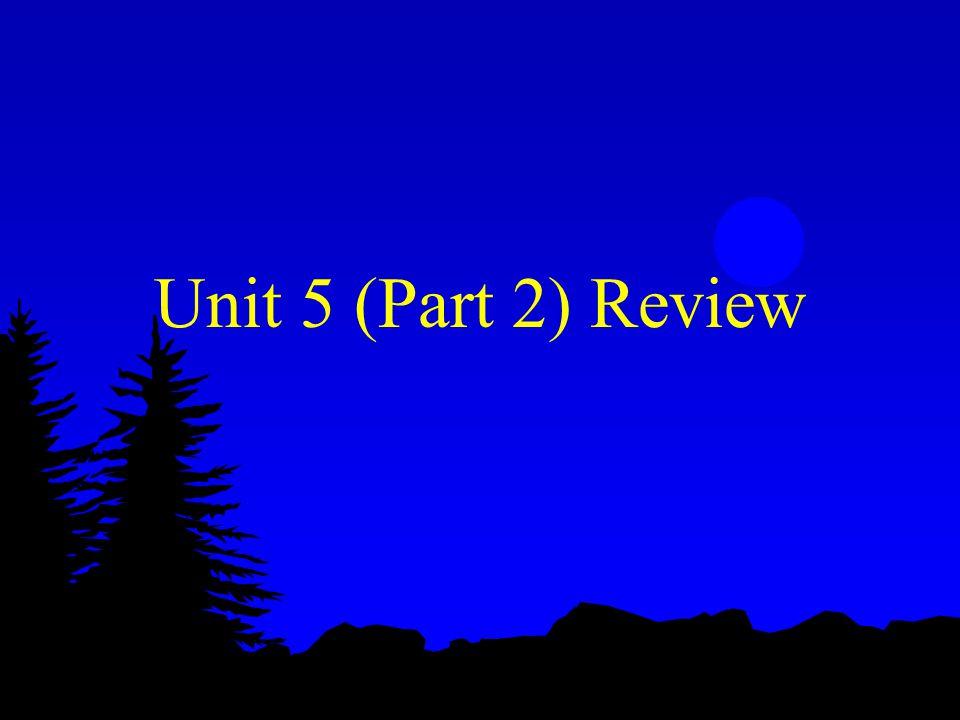 Unit 5 (Part 2) Review