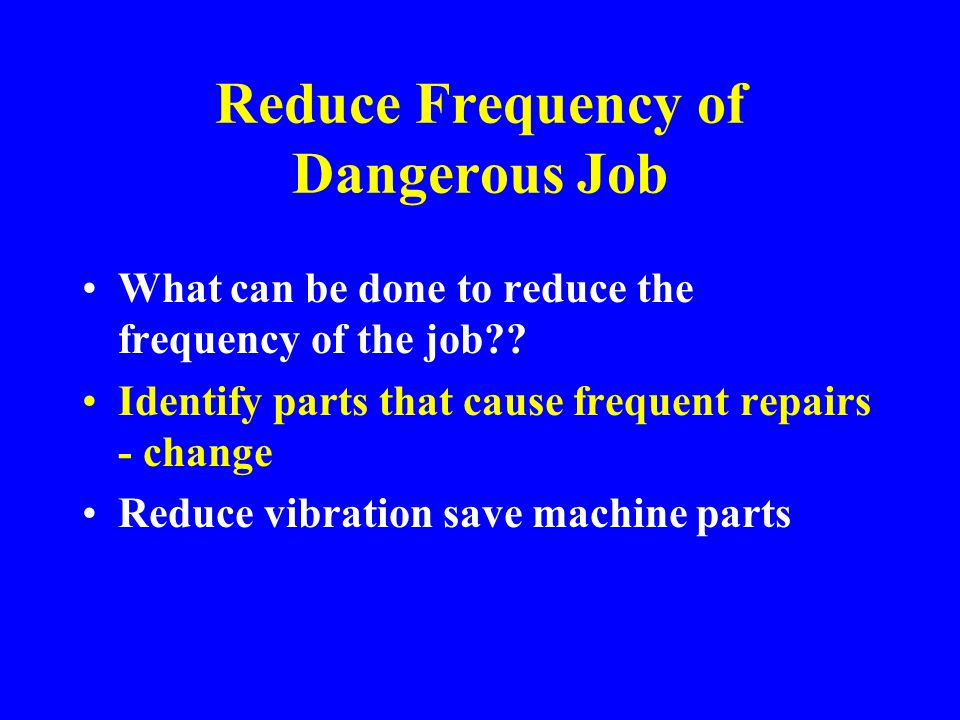 Change in Work Procedures What should the worker do to eliminate the hazard.