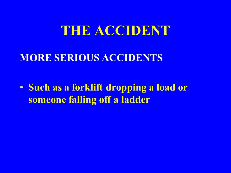 THE ACCIDENT MINOR ACCIDENTS: Such as paper cuts to fingers or dropping a box of materials