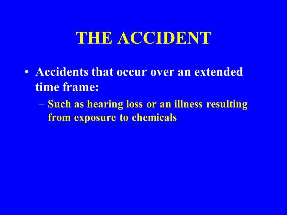 THE ACCIDENT MORE SERIOUS ACCIDENTS Such as a forklift dropping a load or someone falling off a ladder