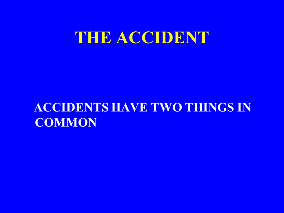 THE ACCIDENT NEAR-MISS Also know as a Near Hit An accident that does not quite result in injury or damage (but could have) Remember, a near-miss is just as serious as an accident!
