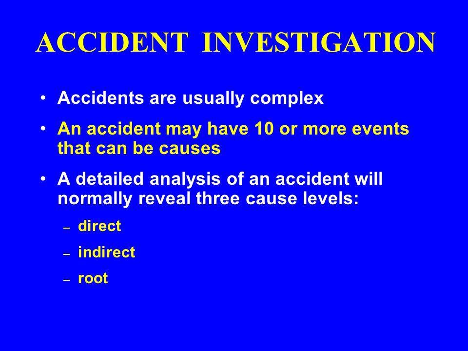 OUTCOMES OF ACCIDENTS POSITIVE Results – Accident investigation – Prevent repeat of accident – Change to safety programs – Change to procedures – Change to equipment design