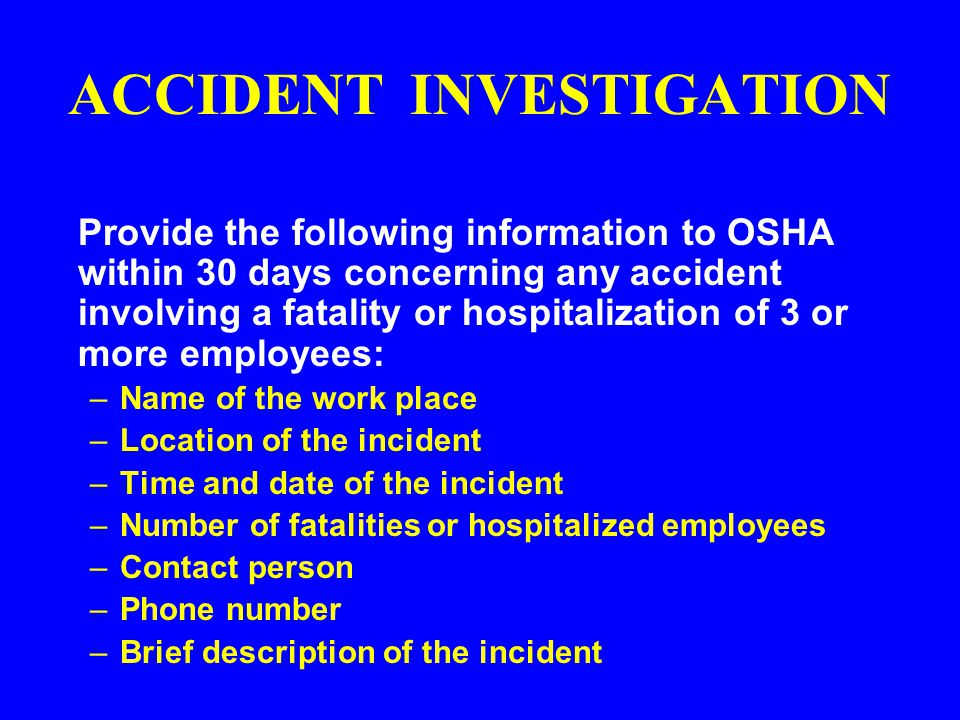 ACCIDENT INVESTIGATION A preliminary investigation includes noting information such as the following: –Where did the accident or incident occur.