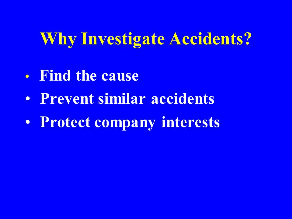 Investigating Accidents How to find out what really happened
