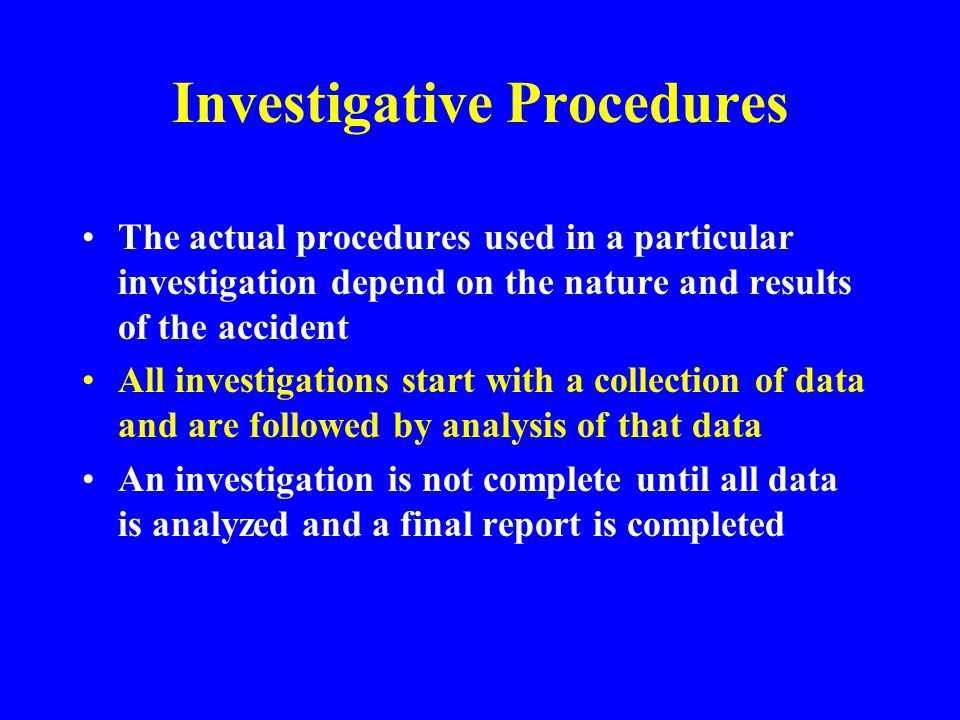 Investigation Strategy Need For InvestigationNeed For Investigation Control the SceneControl the Scene Gather FactsGather Facts Analyze DataAnalyze Data Establish CausesEstablish Causes Write ReportWrite Report Take Corrective ActionTake Corrective Action