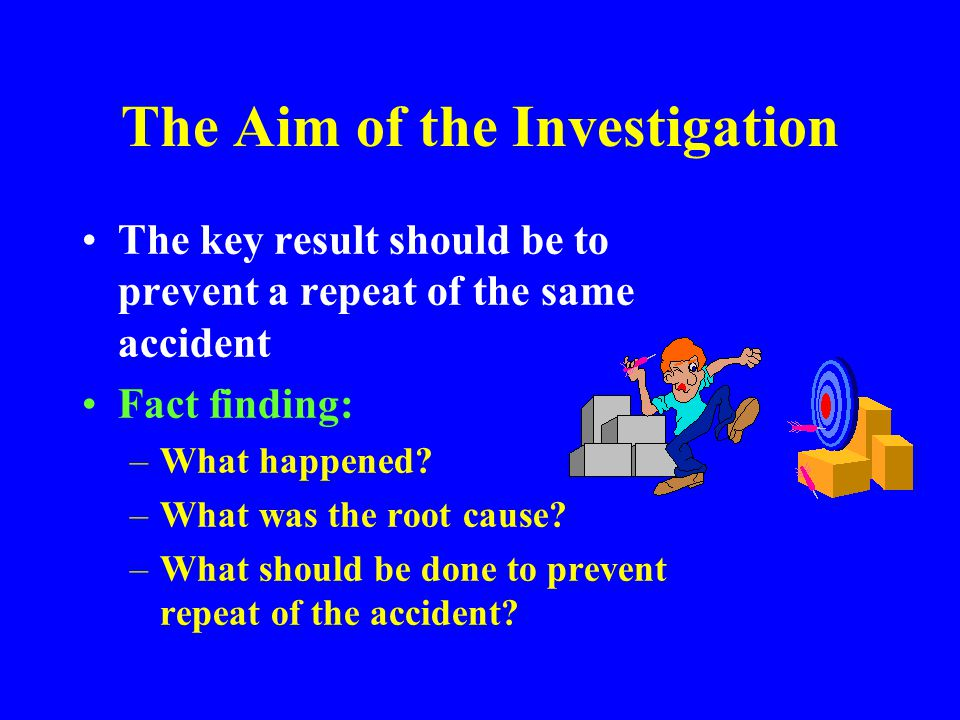 Investigative Procedures The actual procedures used in a particular investigation depend on the nature and results of the accident All investigations start with a collection of data and are followed by analysis of that data An investigation is not complete until all data is analyzed and a final report is completed