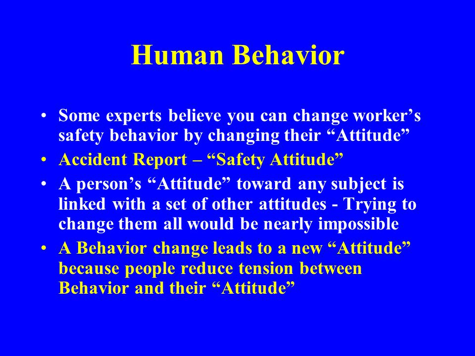 Human Behavior The soon, certain, positive reinforcement from unsafe behavior outweighs the uncertain, late, negative reinforcement from inconsistent punishment People tend to respond more positively to praise and social approval than any other factors