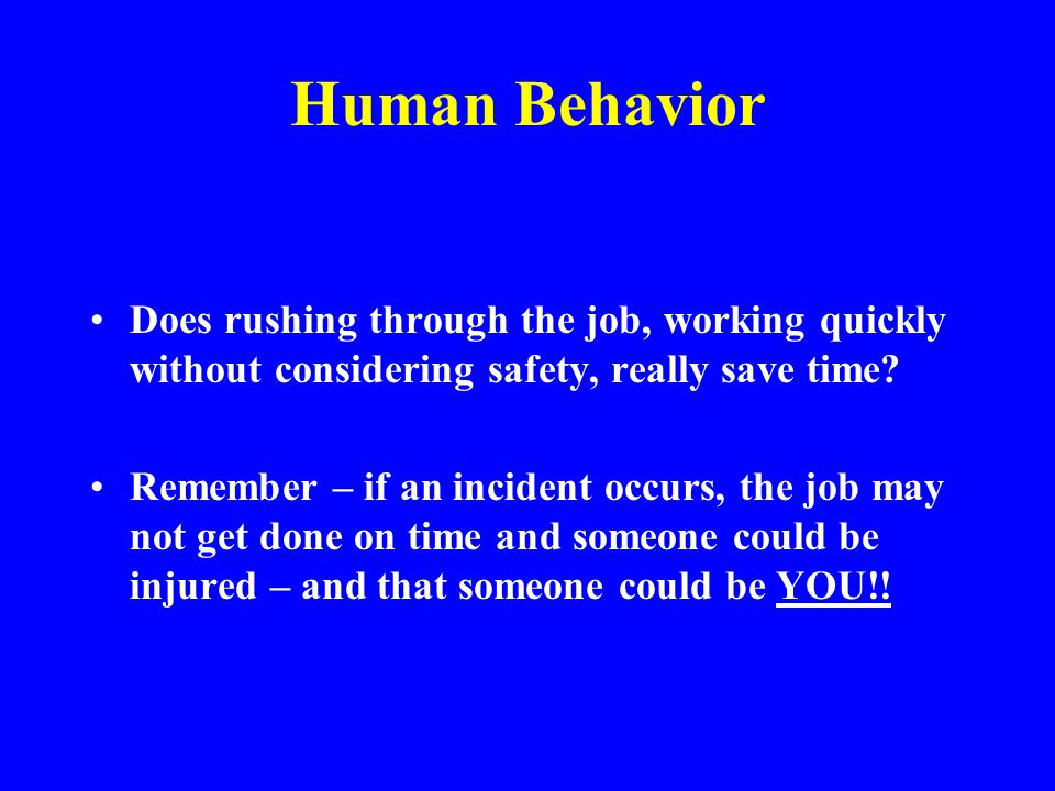 Human Behavior TIME. All this safety stuff takes time doesn't it .