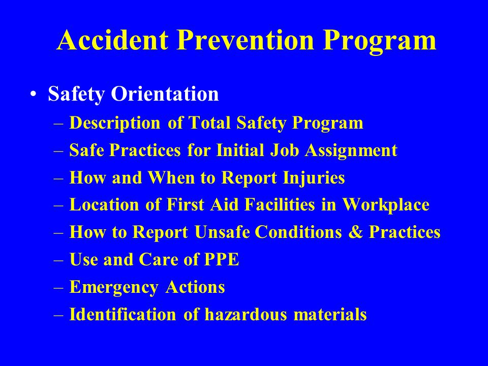 Accident Prevention Program Must Be –Written –Tailored to particular hazards for a particular plant or operation Minimum Elements –Safety Orientation Program –Safety and Health Committee