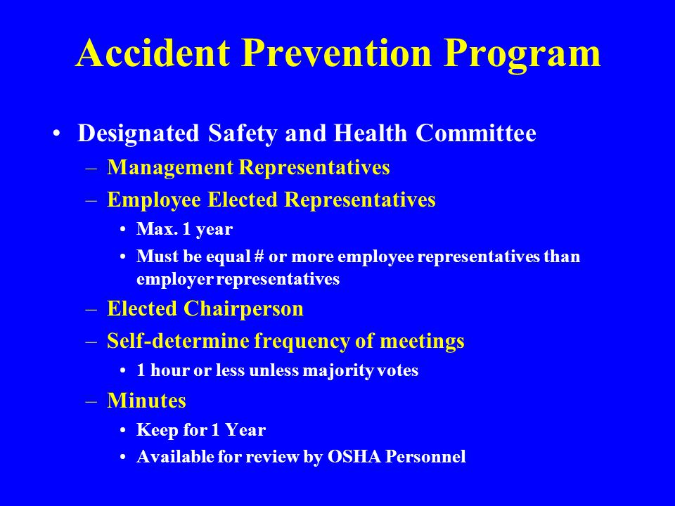 Accident Prevention Program Safety Orientation –Description of Total Safety Program –Safe Practices for Initial Job Assignment –How and When to Report Injuries –Location of First Aid Facilities in Workplace –How to Report Unsafe Conditions & Practices –Use and Care of PPE –Emergency Actions –Identification of hazardous materials