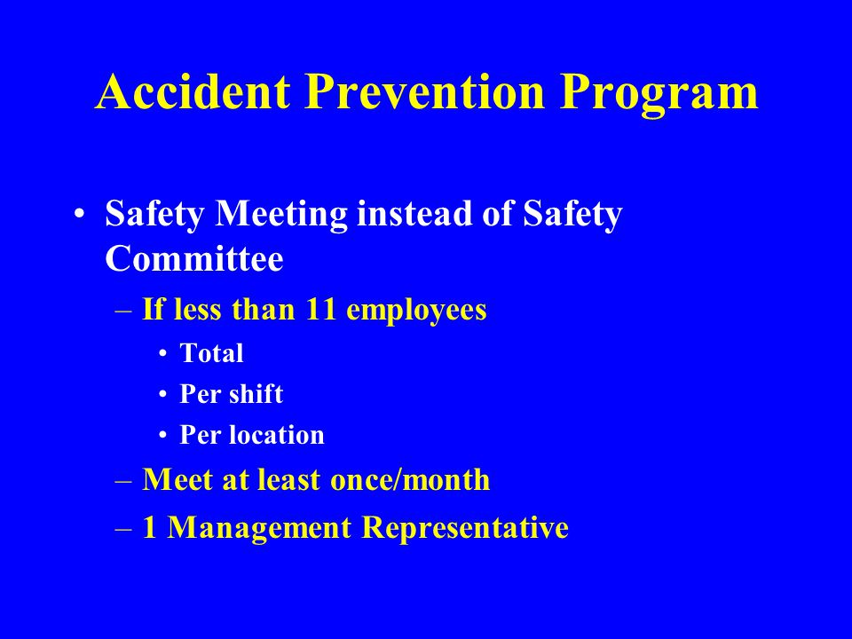 Accident Prevention Program Designated Safety and Health Committee –Management Representatives –Employee Elected Representatives Max.