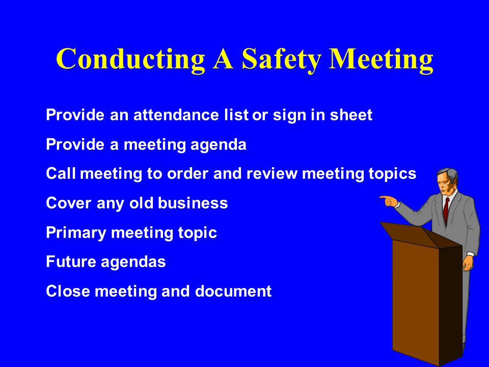 Planning the Safety Meeting Select topics Set & post the agenda Schedule safety meeting Prepare meeting site Encourage participation