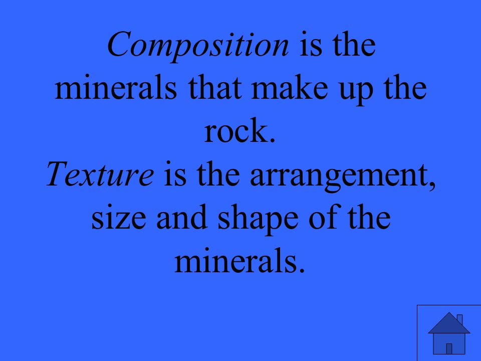 Composition is the minerals that make up the rock.