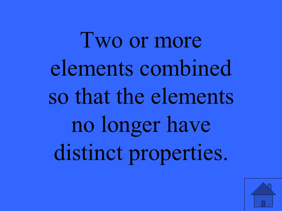 Two or more elements combined so that the elements no longer have distinct properties.