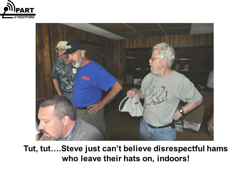 Tut, tut….Steve just can't believe disrespectful hams who leave their hats on, indoors!