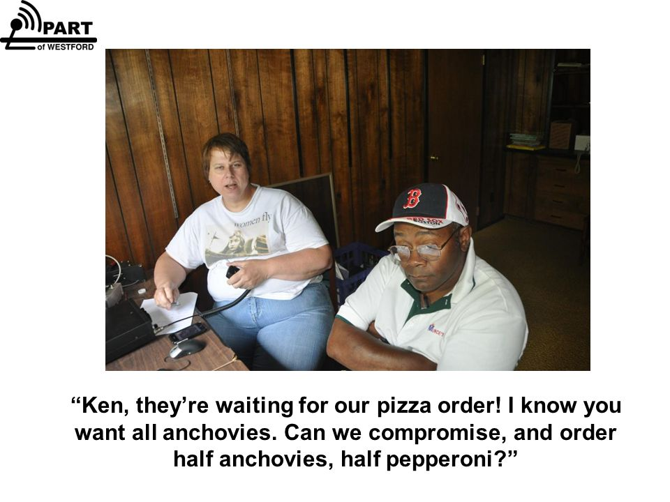 Ken, they're waiting for our pizza order. I know you want all anchovies.
