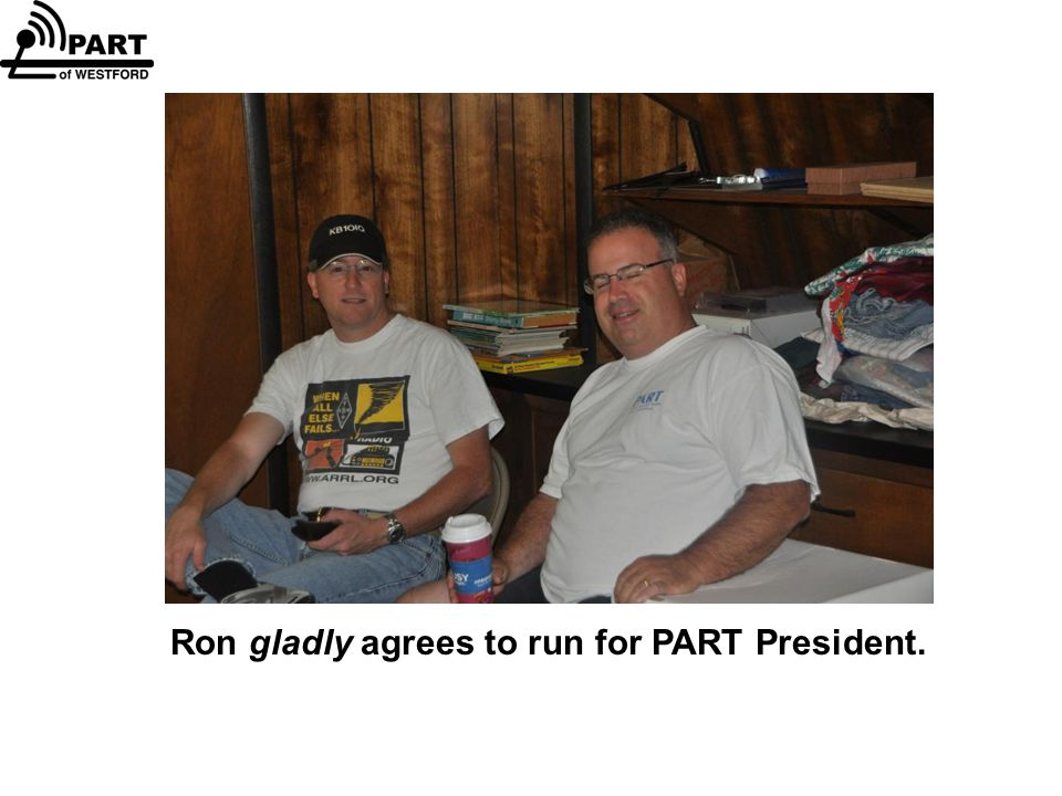 Ron gladly agrees to run for PART President.