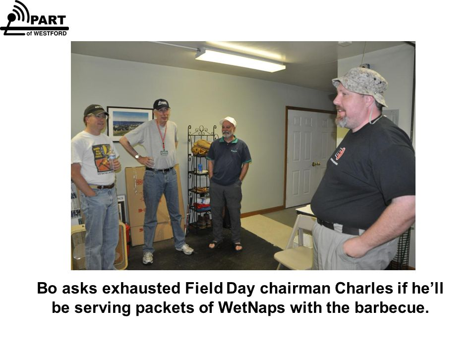 Bo asks exhausted Field Day chairman Charles if he'll be serving packets of WetNaps with the barbecue.