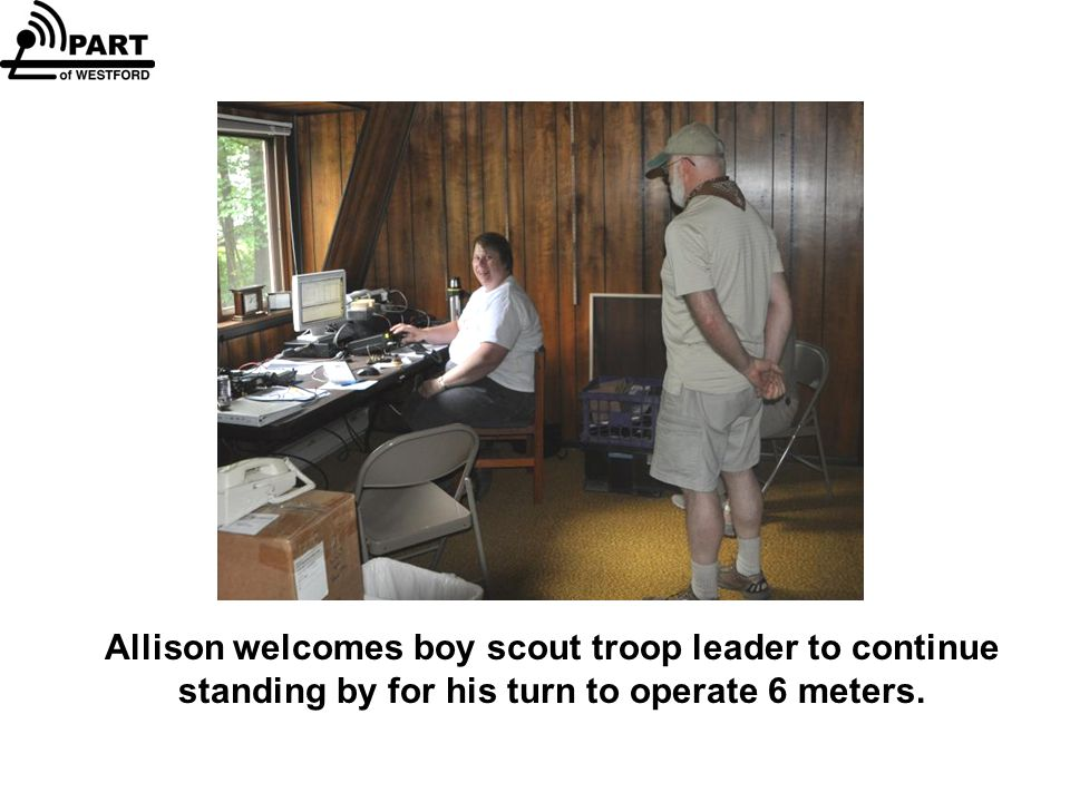 Allison welcomes boy scout troop leader to continue standing by for his turn to operate 6 meters.