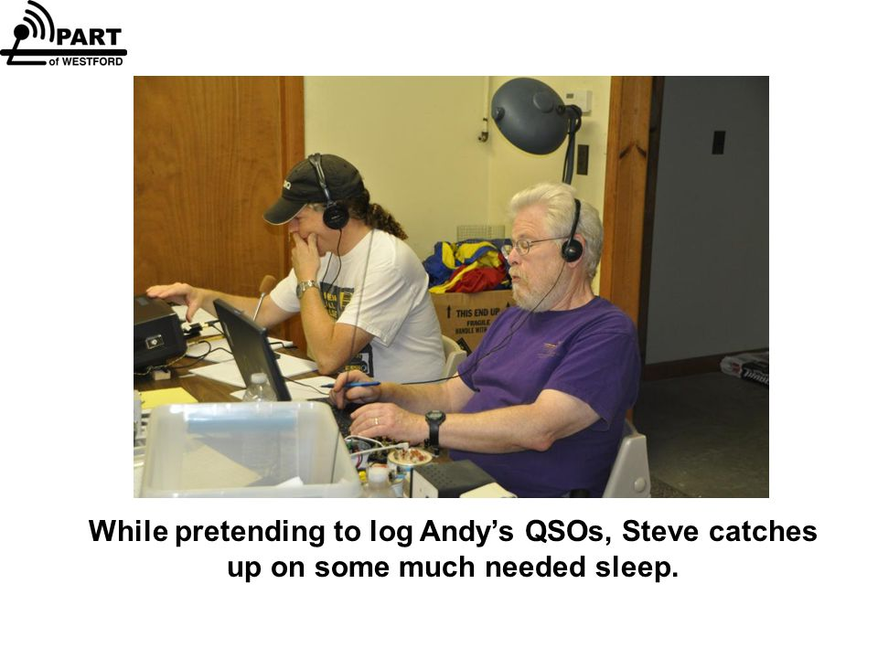 While pretending to log Andy's QSOs, Steve catches up on some much needed sleep.