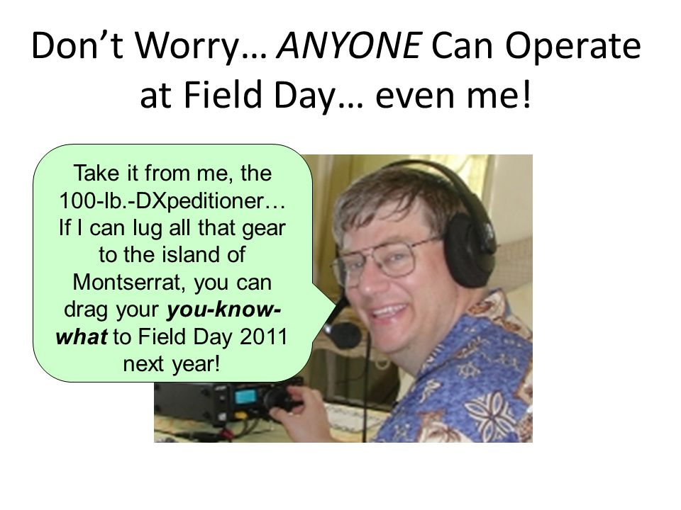 Don't Worry… ANYONE Can Operate at Field Day… even me.
