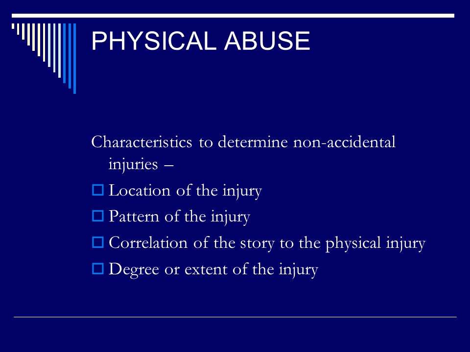 PHYSICAL INJURY  Exclusions to reporting Injuries caused by two children fighting by mutual consent Force used by a peace officer to stop a disturbance that threats the physical injury to a person or damage property, for purposes of self defense, to obtain possession of weapons or other dangerous objects within the control of the child, or to apprehend an escapee
